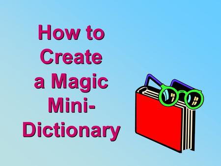 How to Create a Magic Mini- Dictionary. Start with a 12x17 sheet of colored construction paper and two pieces of 4 ¼ x12 lighter-colored construction.