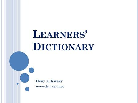 L EARNERS ' D ICTIONARY Deny A. Kwary www.kwary.net.