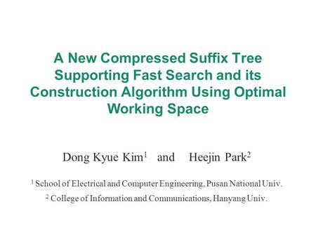 A New Compressed Suffix Tree Supporting Fast Search and its Construction Algorithm Using Optimal Working Space Dong Kyue Kim 1 andHeejin Park 2 1 School.