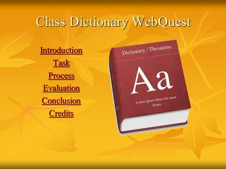 Class Dictionary WebQuest Introduction Task Process Evaluation Conclusion Credits.
