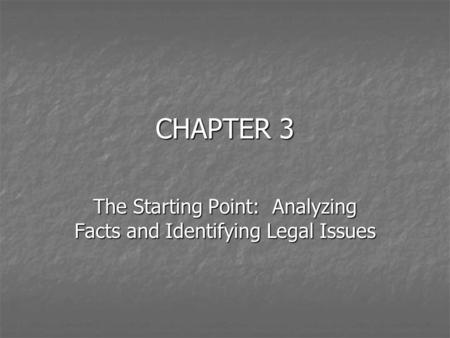 CHAPTER 3 The Starting Point: Analyzing Facts and Identifying Legal Issues.