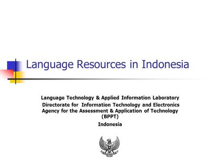 Language Resources in Indonesia Language Technology & Applied Information Laboratory Directorate for Information Technology and Electronics Agency for.