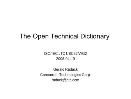 The Open Technical Dictionary ISO/IEC JTC1/SC32/WG2 2005-04-19 Gerald Radack Concurrent Technologies Corp.