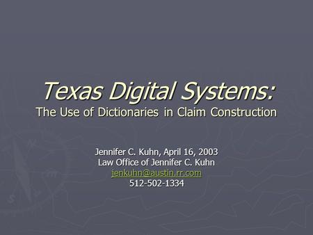 Texas Digital Systems: The Use of Dictionaries in Claim Construction Jennifer C. Kuhn, April 16, 2003 Law Office of Jennifer C. Kuhn