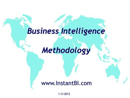 Business Intelligence Methodology 1/3/2012 www.InstantBI.com.
