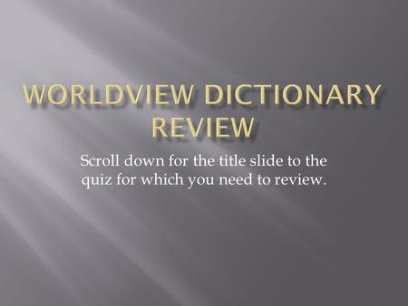 Scroll down for the title slide to the quiz for which you need to review.