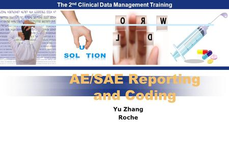 The 2 nd Clinical Data Management Training AE/SAE Reporting and Coding Yu Zhang Roche.