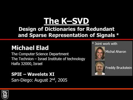 The K–SVD Design of Dictionaries for Redundant and Sparse Representation of Signals Michael Elad The Computer Science Department The Technion – Israel.