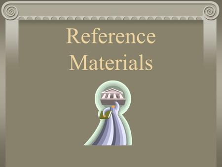 Reference Materials. Dictionary Word meanings Pronunciation Parts of speech Words are in alphabetical order.