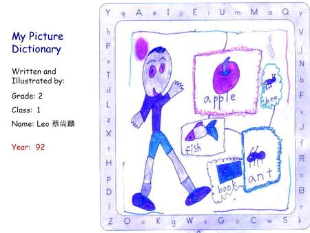 Written and Illustrated by: Year: 92 Grade: 2 Class: 1 Name: Leo 蔡尙麟 My Picture Dictionary.