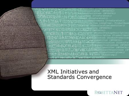 XML Initiatives and Standards Convergence. 2Standards Convergence © COPYRIGHT 2001 ROSETTANET. ALL RIGHTS RESERVED. Agenda Part One: Conceptual Model.