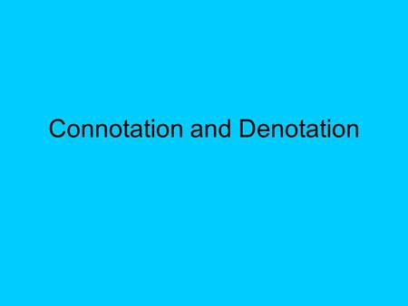 Connotation and Denotation. Definitions Denotation:Connotation: The dictionary and literal meaning of a word. The emotional or feeling behind the word.