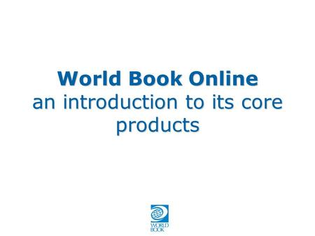 World Book Online an introduction to its core products.