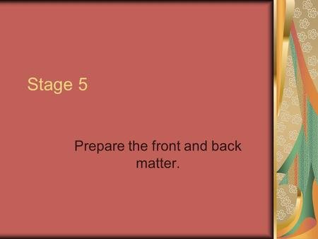 Stage 5 Prepare the front and back matter.. The five stages of developing a dictionary. 1.Collect words (using semantic domains). 2.Add fields (automated.