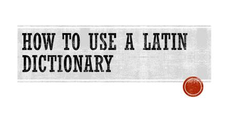  I can:  Find a simple word in the assigned Latin dictionary  Compare using Whitaker's Words to Cassell's Latin Dictionary  Find a word using principal.