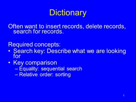 1 Dictionary Often want to insert records, delete records, search for records. Required concepts: Search key: Describe what we are looking for Key comparison.