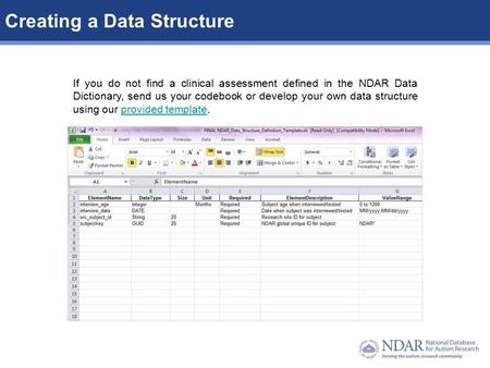 1Data Structures | Data Elements Creating a Data Structure If you do not find a clinical assessment defined in the NDAR Data Dictionary, send us your codebook.