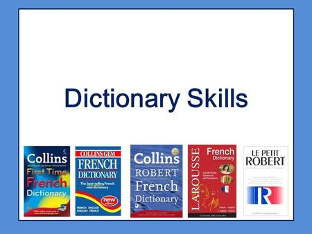 Dictionary Skills. Get to know your dictionary. Which side do you need to look up French words? Which side do you need to look up English words?