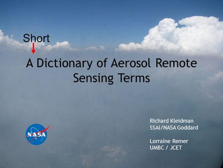 A Dictionary of Aerosol Remote Sensing Terms Richard Kleidman SSAI/NASA Goddard Lorraine Remer UMBC / JCET Short.