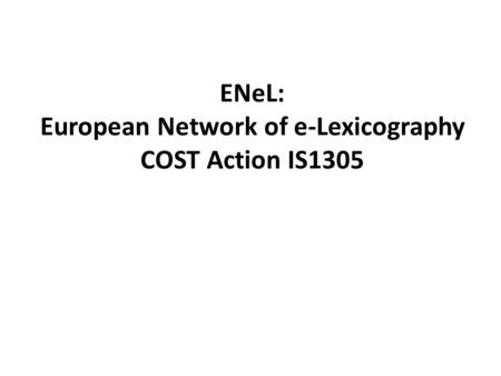 ENeL: European Network of e-Lexicography COST Action IS1305.