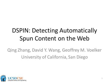 DSPIN: Detecting Automatically Spun Content on the Web Qing Zhang, David Y. Wang, Geoffrey M. Voelker University of California, San Diego 1.