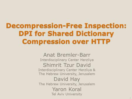 Decompression-Free Inspection: DPI for Shared Dictionary Compression over HTTP Anat Bremler-Barr Interdisciplinary Center Herzliya Shimrit Tzur David Interdisciplinary.