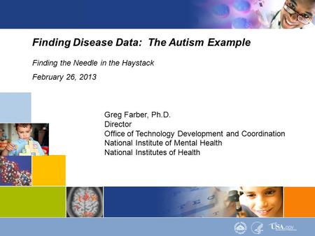 1Data Structures | Data Elements Finding Disease Data: The Autism Example Finding the Needle in the Haystack February 26, 2013 Greg Farber, Ph.D. Director.