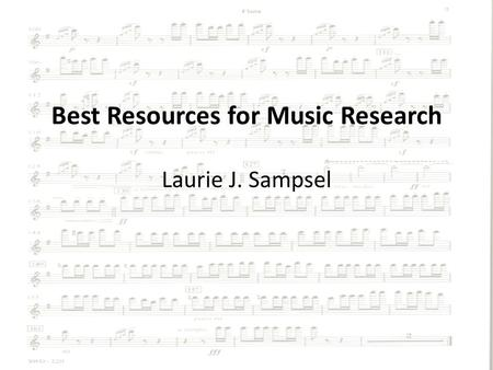 Best Resources for Music Research Laurie J. Sampsel.