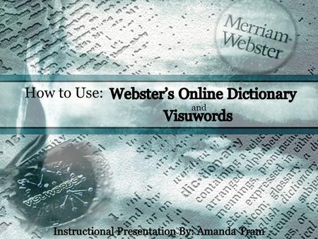 How to Use: and. Webster's Online Dictionary is the Internet version of Merriam-Webster, America's leading and most trusted provider of language information.