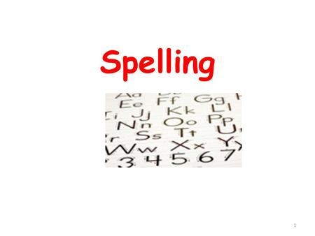 Spelling 1. Today we will be looking at... The Importance of Punctuation Why spelling is so difficult Word origins Attitudes to spelling Approaches to.