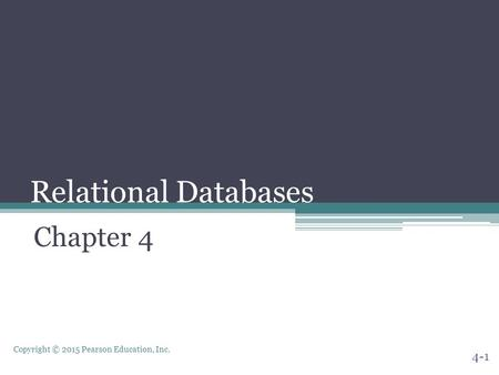 Copyright © 2015 Pearson Education, Inc. Relational Databases Chapter 4 4-1.