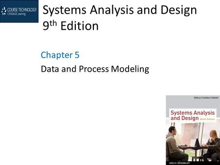 Systems Analysis and Design 9 th Edition Chapter 5 Data and Process Modeling.
