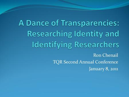 Ron Chenail TQR Second Annual Conference January 8, 2011.