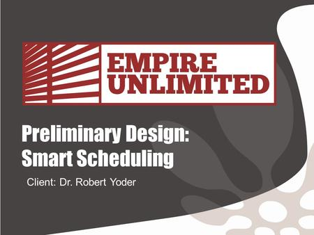 Preliminary Design: Smart Scheduling Client: Dr. Robert Yoder.