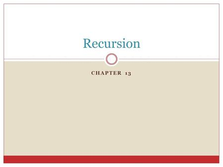CHAPTER 13 Recursion. Recursive Solution A recursive solution  solves a problem by solving a smaller instance of the problem. Example  How do we go.