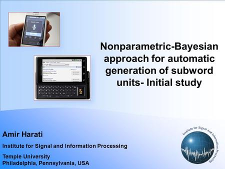 Nonparametric-Bayesian approach for automatic generation of subword units- Initial study Amir Harati Institute for Signal and Information Processing Temple.