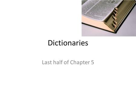 Dictionaries Last half of Chapter 5. Dictionary A sequence of key-value pairs – Key is usually a string or integer – Value can be any python object There.