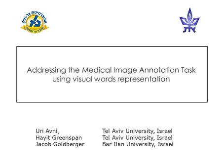 Addressing the Medical Image Annotation Task using visual words representation Uri Avni, Tel Aviv University, Israel Hayit GreenspanTel Aviv University,