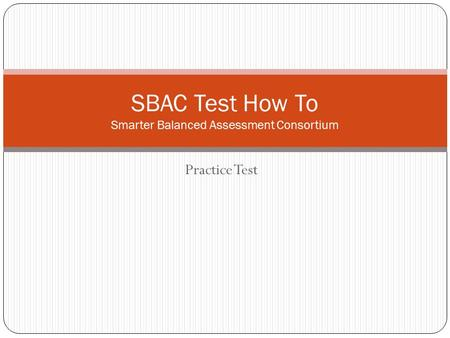 Practice Test SBAC Test How To Smarter Balanced Assessment Consortium.