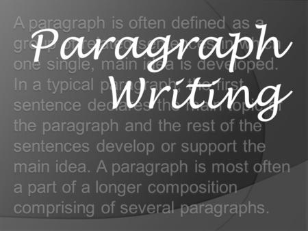 A paragraph is often defined as a group of related sentences in which one single, main idea is developed. In a typical paragraph, the first sentence declares.