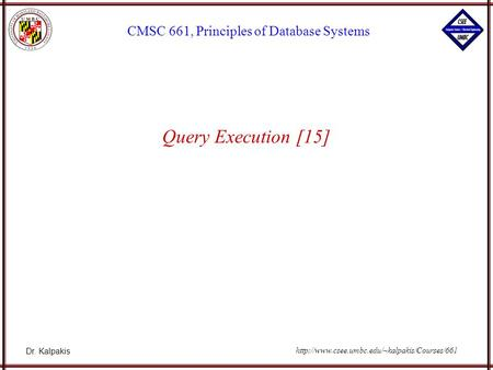 Dr. Kalpakis CMSC 661, Principles of Database Systems  Query Execution [15]