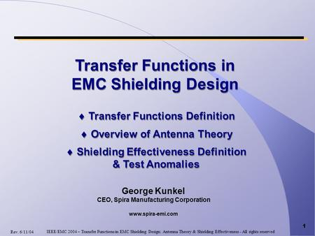 1 George Kunkel CEO, Spira Manufacturing Corporation www.spira-emi.com  Transfer Functions Definition  Overview of Antenna Theory  Shielding Effectiveness.