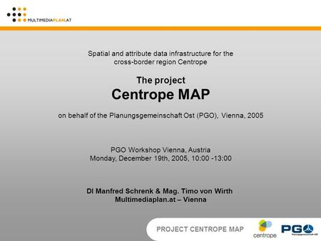 PROJECT CENTROPE MAP Spatial and attribute data infrastructure for the cross-border region Centrope The project Centrope MAP on behalf of the Planungsgemeinschaft.