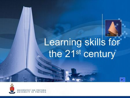 Learning skills for the 21 st century. Learning skills for the 21 st century Being a student in the 21 st century Enlarge image Video.