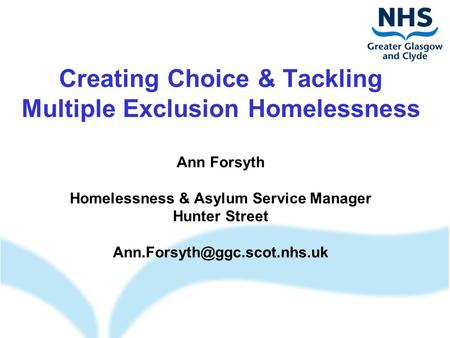 Creating Choice & Tackling Multiple Exclusion Homelessness Ann Forsyth Homelessness & Asylum Service Manager Hunter Street