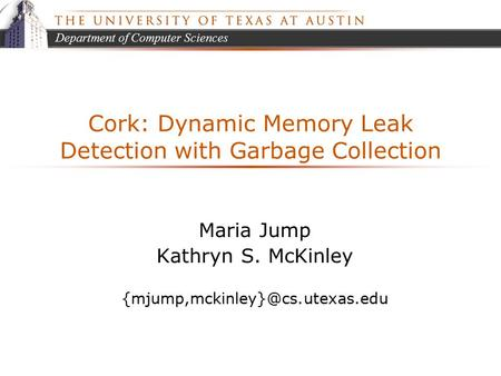 Department of Computer Sciences Cork: Dynamic Memory Leak Detection with Garbage Collection Maria Jump Kathryn S. McKinley