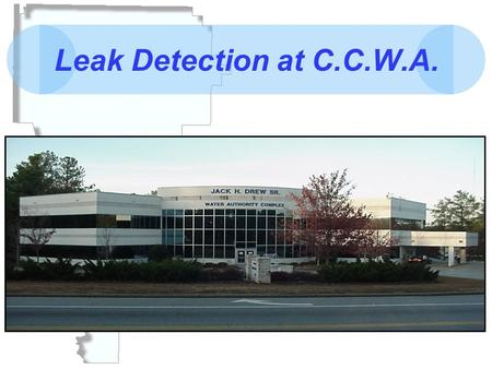 Leak Detection at C.C.W.A.. History of C.C.W.A. CCWA produces up to 39 million gallons a day of potable water. We have a potable water storage capacity.