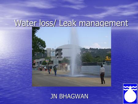 Water loss/ Leak management JN BHAGWAN. Introduction WRC's activities on water loss management and efficient use was initiated in the early 80's WRC's.