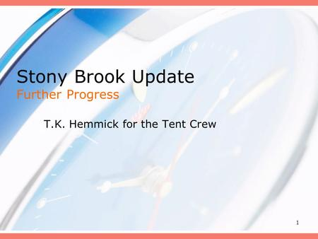 1 Stony Brook Update Further Progress T.K. Hemmick for the Tent Crew.