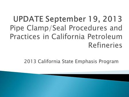 "2013 California State Emphasis Program.  During a 4 Crude Unit meeting with regulators Chevron personnel admitted they were ""thinking about"" clamping."